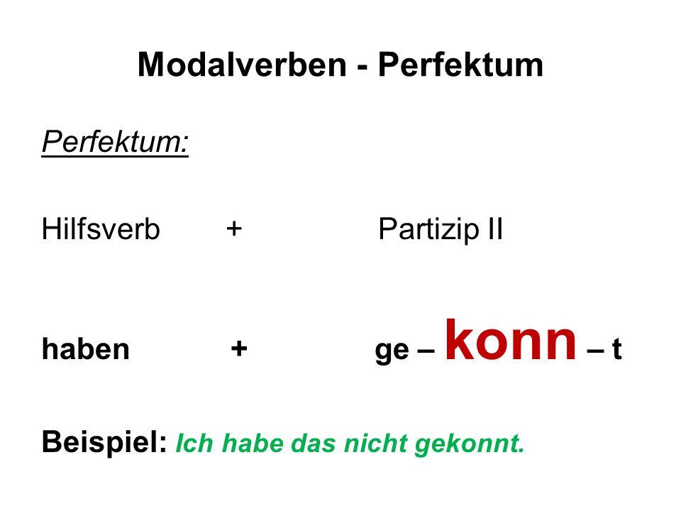 Modalverben - Perfektum Perfektum: Hilfsverb + Partizip II haben + ge – konn – t Beispiel: Ich habe das nicht gekonnt.