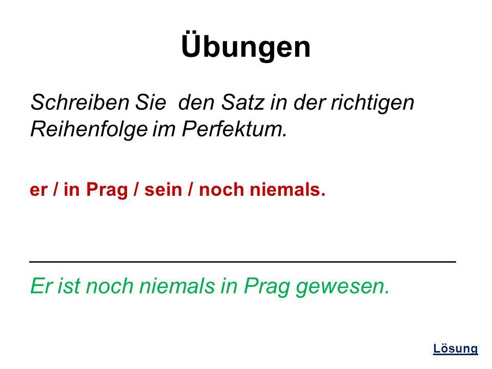 Übungen Schreiben Sie den Satz in der richtigen Reihenfolge im Perfektum. er / in Prag / sein / noch niemals. ___________________________________ Er i