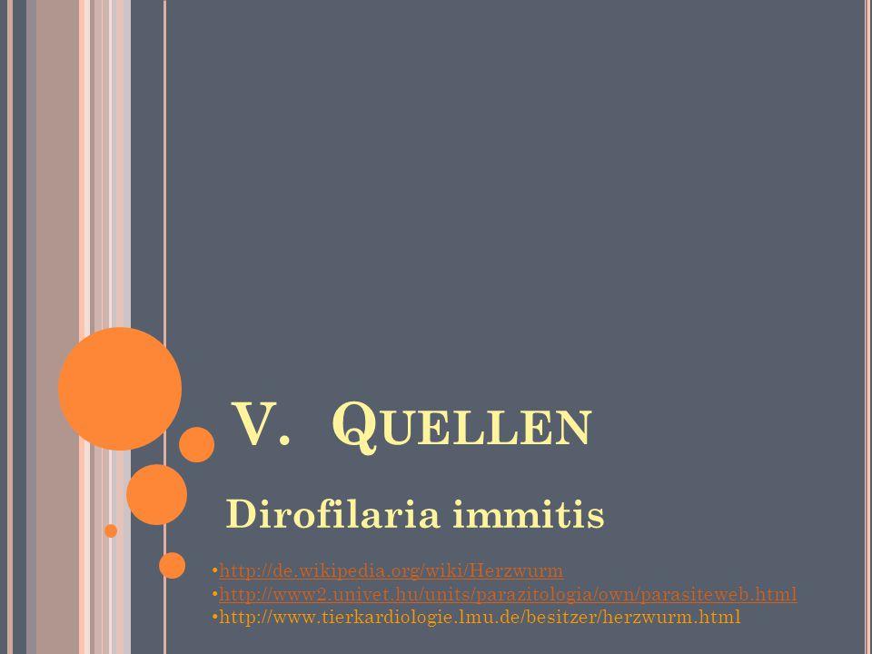 V.Q UELLEN Dirofilaria immitis http://de.wikipedia.org/wiki/Herzwurm http://www2.univet.hu/units/parazitologia/own/parasiteweb.html http://www.tierkar