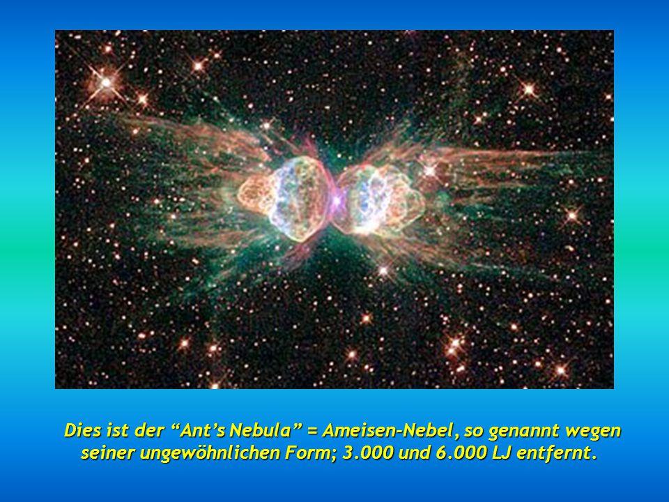 Dies ist der Ant's Nebula = Ameisen-Nebel, so genannt wegen seiner ungewöhnlichen Form; 3.000 und 6.000 LJ entfernt.