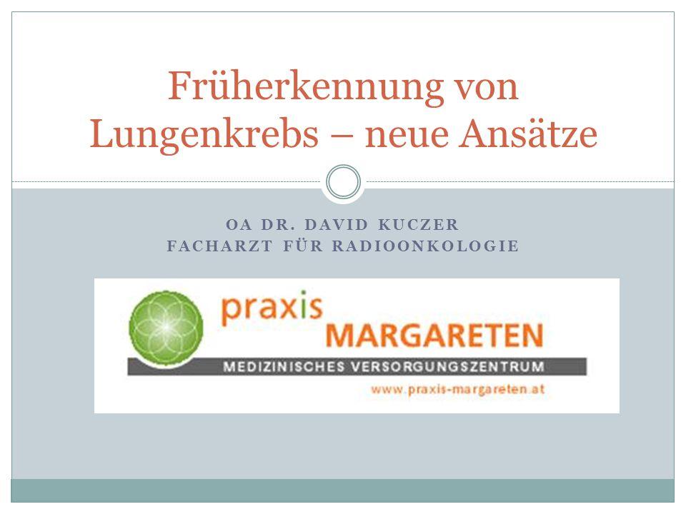 OA DR. DAVID KUCZER FACHARZT FÜR RADIOONKOLOGIE Früherkennung von Lungenkrebs – neue Ansätze