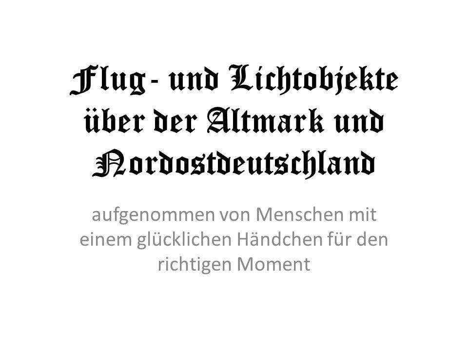Flug- und Lichtobjekte über der Altmark und Nordostdeutschland aufgenommen von Menschen mit einem glücklichen Händchen für den richtigen Moment