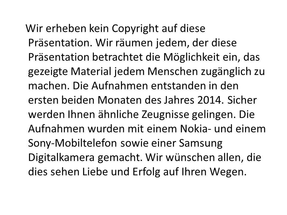 Wir erheben kein Copyright auf diese Präsentation.