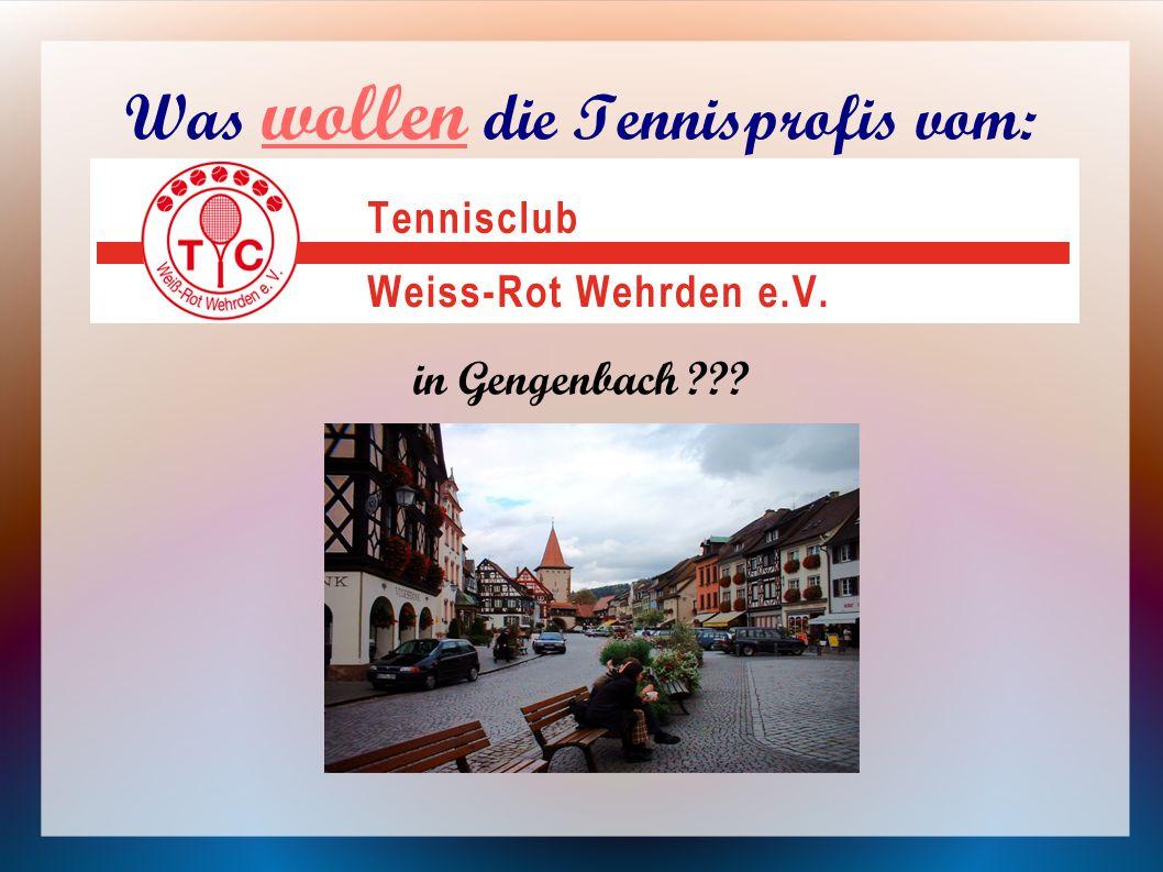 Was wollen die Tennisprofis vom: in Gengenbach ???