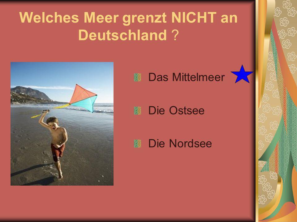 Welches Meer grenzt NICHT an Deutschland ? Das Mittelmeer Die Ostsee Die Nordsee