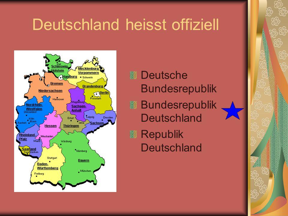 Deutschland heisst offiziell Deutsche Bundesrepublik Bundesrepublik Deutschland Republik Deutschland