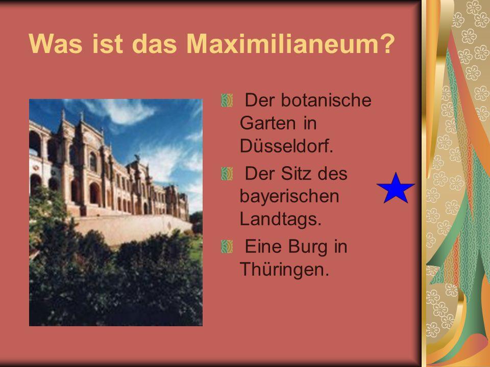 Was ist das Maximilianeum? Der botanische Garten in Düsseldorf. Der Sitz des bayerischen Landtags. Eine Burg in Thüringen.