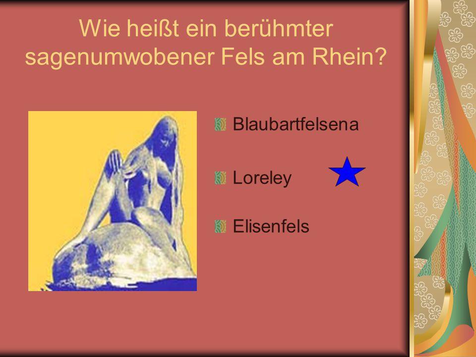 Wie heißt ein berühmter sagenumwobener Fels am Rhein? Blaubartfelsenа Loreley Elisenfels