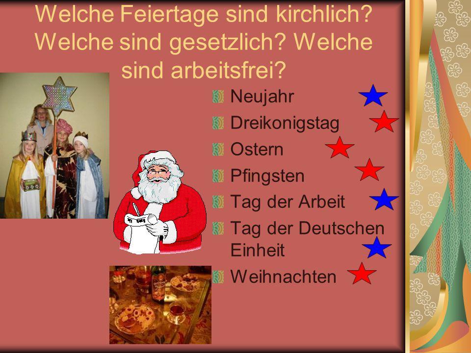 Welche Feiertage sind kirchlich? Welche sind gesetzlich? Welche sind arbeitsfrei? Neujahr Dreikonigstag Ostern Pfingsten Tag der Arbeit Tag der Deutsc