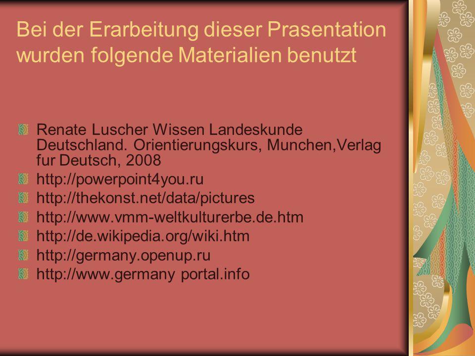 Bei der Erarbeitung dieser Prasentation wurden folgende Materialien benutzt Renate Luscher Wissen Landeskunde Deutschland. Orientierungskurs, Munchen,