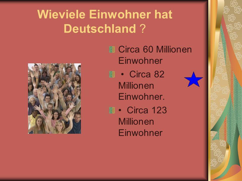 Wieviele Einwohner hat Deutschland ? Circa 60 Millionen Einwohner Circa 82 Millionen Einwohner. Circa 123 Millionen Einwohner