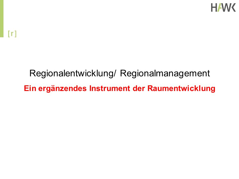 Regionalentwicklung/ Regionalmanagement Ein ergänzendes Instrument der Raumentwicklung