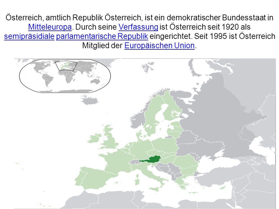 Österreich, amtlich Republik Österreich, ist ein demokratischer Bundesstaat in Mitteleuropa. Durch seine Verfassung ist Österreich seit 1920 als semip