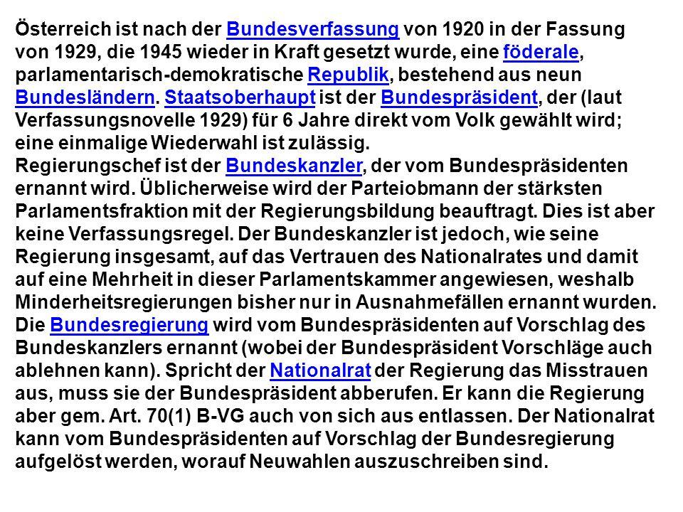 Österreich ist nach der Bundesverfassung von 1920 in der Fassung von 1929, die 1945 wieder in Kraft gesetzt wurde, eine föderale, parlamentarisch-demo