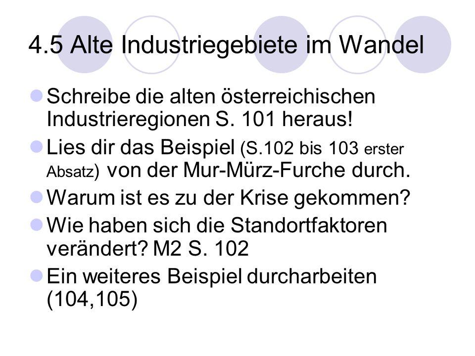4.5 Alte Industriegebiete im Wandel Schreibe die alten österreichischen Industrieregionen S. 101 heraus! Lies dir das Beispiel (S.102 bis 103 erster A