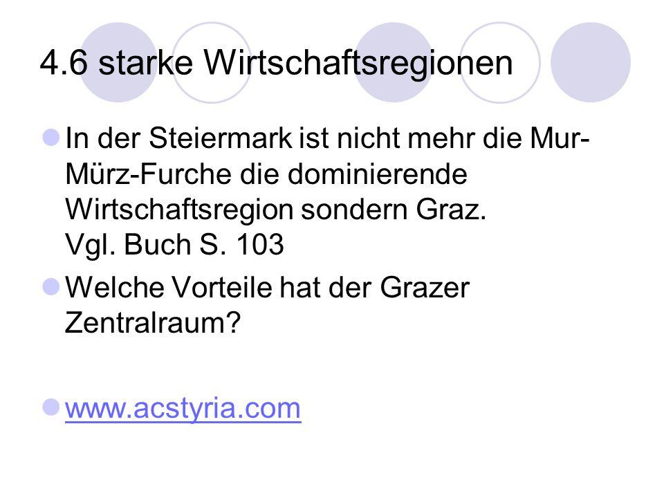 4.6 starke Wirtschaftsregionen In der Steiermark ist nicht mehr die Mur- Mürz-Furche die dominierende Wirtschaftsregion sondern Graz. Vgl. Buch S. 103