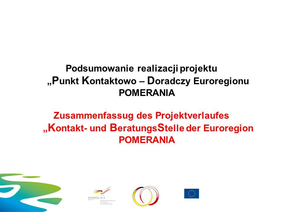 "Podsumowanie realizacji projektu "" P unkt K ontaktowo – D oradczy Euroregionu POMERANIA Zusammenfassug des Projektverlaufes "" K ontakt- und B eratungs"