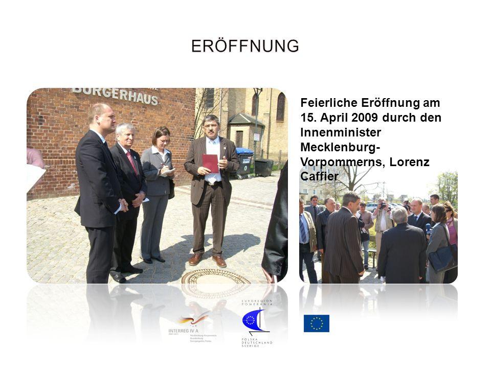 Feierliche Eröffnung am 15. April 2009 durch den Innenminister Mecklenburg- Vorpommerns, Lorenz Caffier