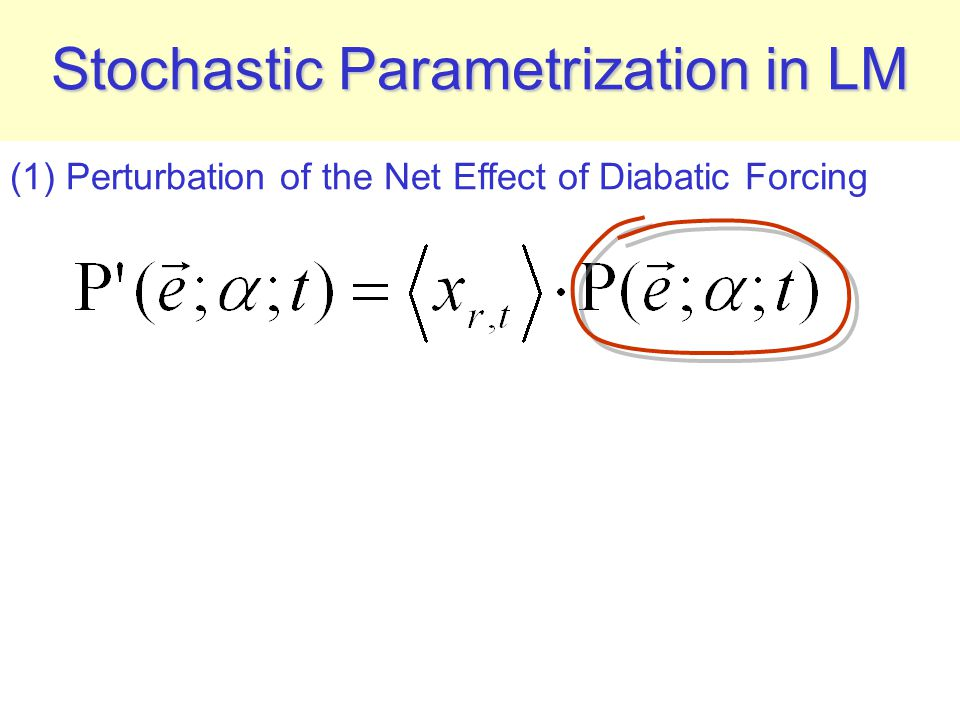 Stochastic Parametrization in LM (1) Perturbation of the Net Effect of Diabatic Forcing