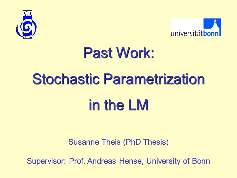 "Stochastic Parametrization ""Physics (parametrised processes) ""Dynamics Injection of ""noise into the deterministic bulk formulae: noise"