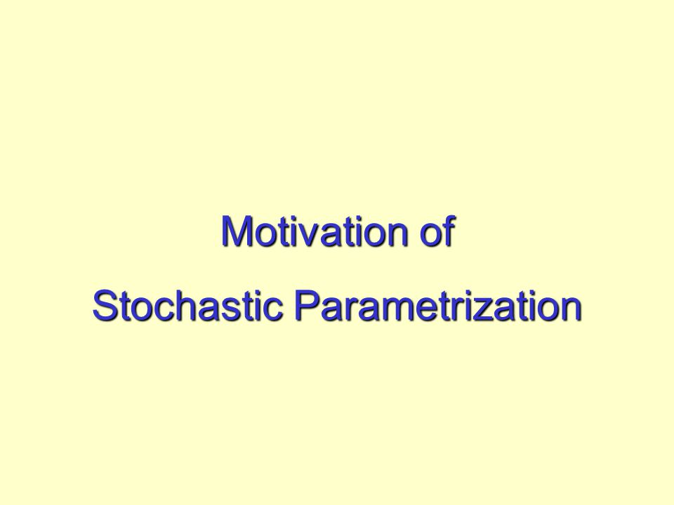 Motivation of Stochastic Parametrization