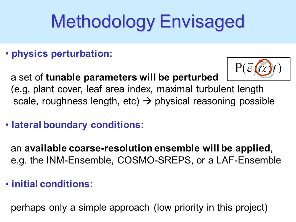 Methodology Envisaged physics perturbation: a set of tunable parameters will be perturbed (e.g.