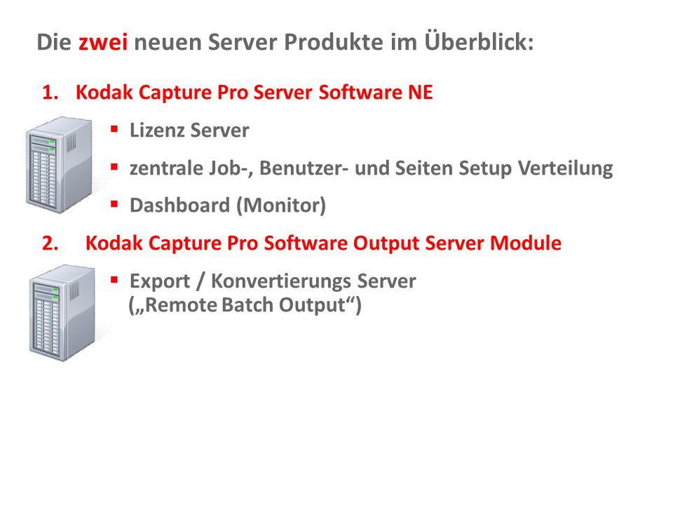 Document Imaging 16 Die zwei neuen Server Produkte im Überblick: 1.Kodak Capture Pro Server Software NE  Lizenz Server  zentrale Job-, Benutzer- und