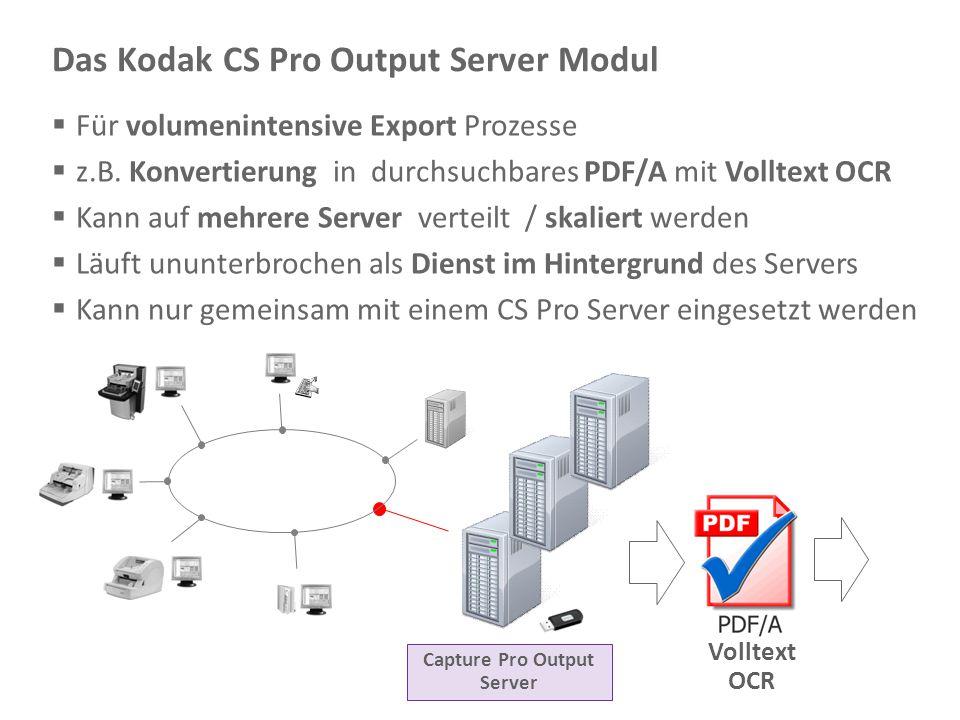 Document Imaging 28 Das Kodak CS Pro Output Server Modul Capture Pro Output Server Volltext OCR  Für volumenintensive Export Prozesse  z.B. Konverti