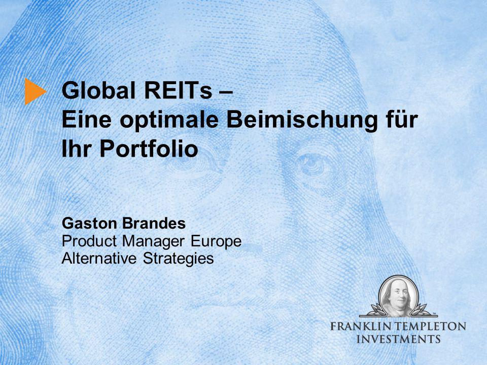 Global REITs – Eine optimale Beimischung für Ihr Portfolio Gaston Brandes Product Manager Europe Alternative Strategies