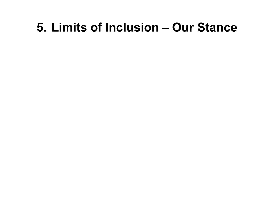 5. Limits of Inclusion – Our Stance