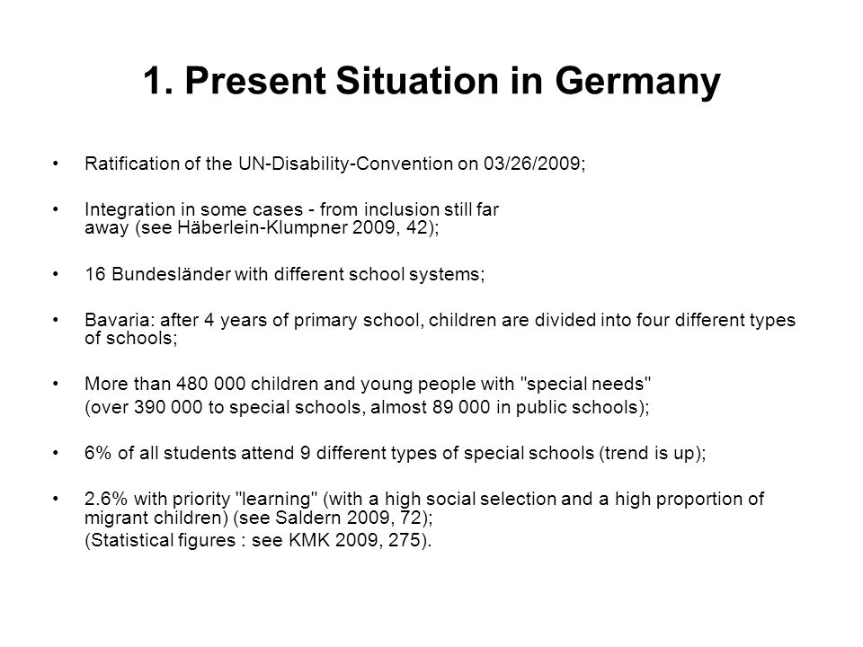 1. Present Situation in Germany Ratification of the UN-Disability-Convention on 03/26/2009; Integration in some cases - from inclusion still far away