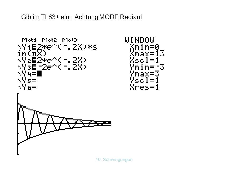 10. Schwingungen Gib im TI 83+ ein: Achtung MODE Radiant