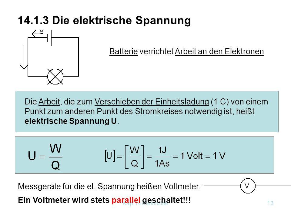 Kap.14 Elektrizität12 Die Stromstärke wird mit einem Amperemeter gemessen. Schaltsymbol: Ein Amperemeter wird stets in Serie geschaltet!!!!
