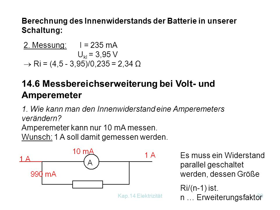 Kap.14 Elektrizität28 14.5 Klemmenspannung, Quellenspannung, Innenwiderstand I = U/R I= 4,5/0  unendlich gemessen: I = 2,1 A 1. Messung: Nur Spannung