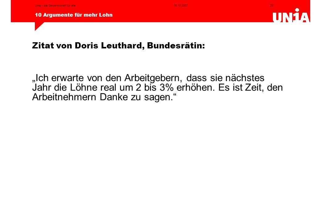 """20 10 Argumente für mehr Lohn 16.10.2007Unia – die Gewerkschaft für alle Zitat von Doris Leuthard, Bundesrätin: """"Ich erwarte von den Arbeitgebern, das"""