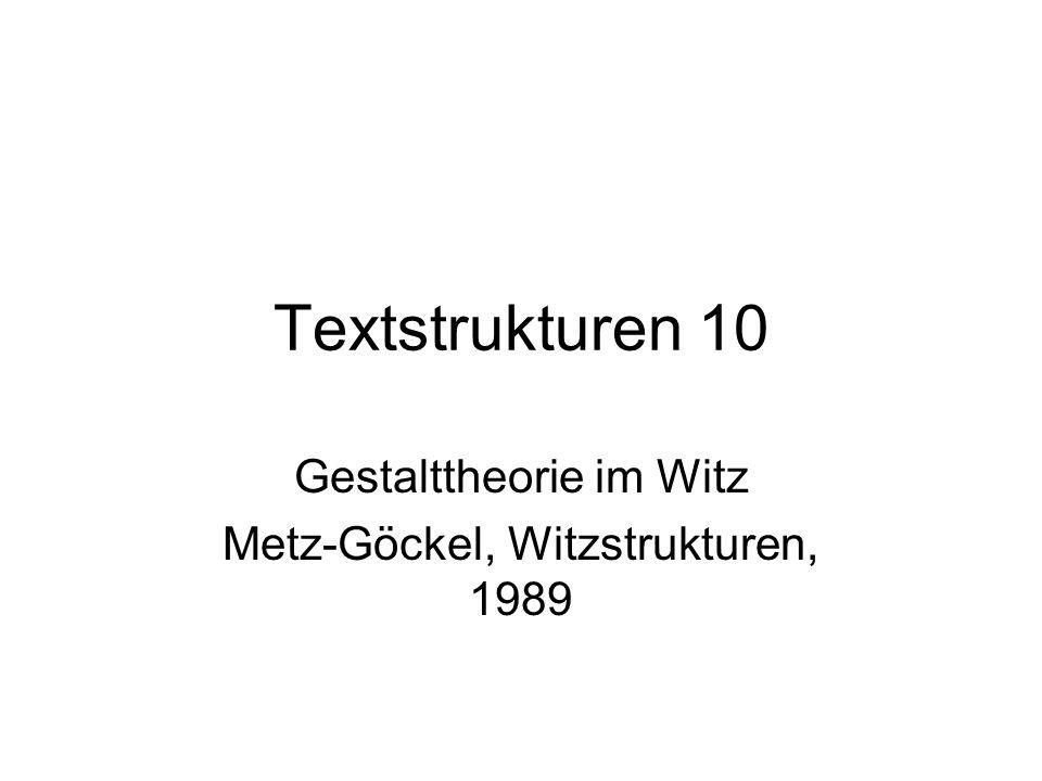 Textstrukturen 10 Gestalttheorie im Witz Metz-Göckel, Witzstrukturen, 1989