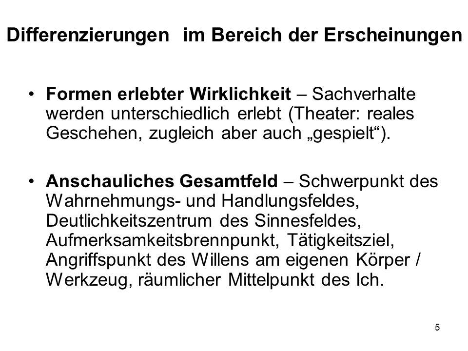 """5 Differenzierungen im Bereich der Erscheinungen Formen erlebter Wirklichkeit – Sachverhalte werden unterschiedlich erlebt (Theater: reales Geschehen, zugleich aber auch """"gespielt )."""