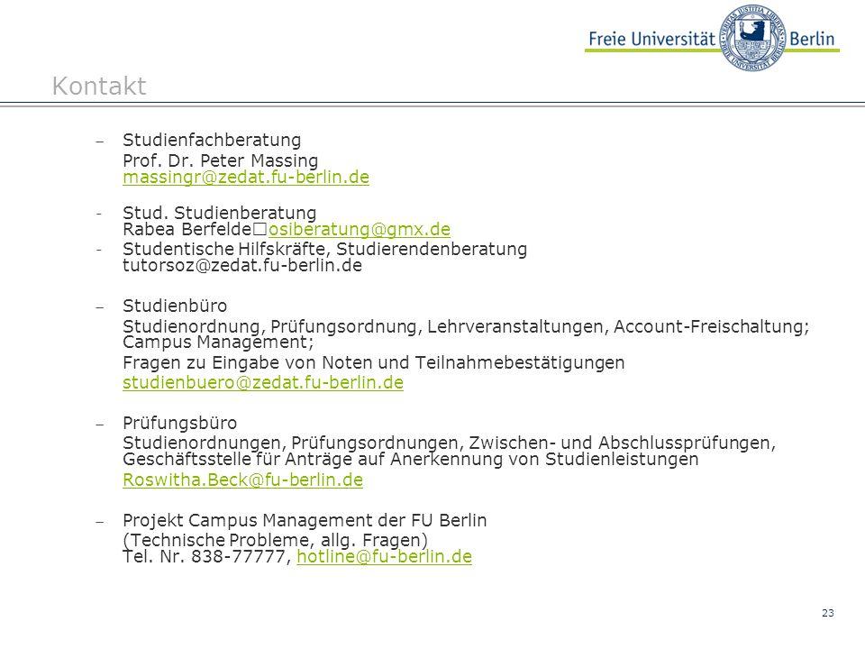 23 Kontakt  Studienfachberatung Prof. Dr. Peter Massing massingr@zedat.fu-berlin.de massingr@zedat.fu-berlin.de - Stud. Studienberatung Rabea Berfeld