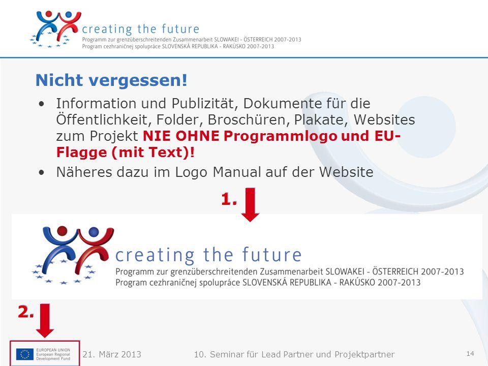 21. März 201310. Seminar für Lead Partner und Projektpartner 14 Nicht vergessen.