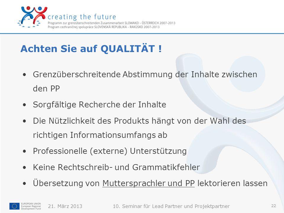 21. März 201310. Seminar für Lead Partner und Projektpartner 22 Achten Sie auf QUALITÄT .