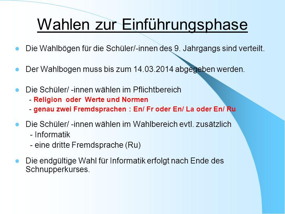 Wahlen zur Einführungsphase Die Wahlbögen für die Schüler/-innen des 9. Jahrgangs sind verteilt. Der Wahlbogen muss bis zum 14.03.2014 abgegeben werde