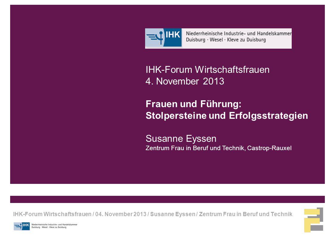 IHK-Forum Wirtschaftsfrauen / 04. November 2013 / Susanne Eyssen / Zentrum Frau in Beruf und Technik IHK-Forum Wirtschaftsfrauen 4. November 2013 Frau