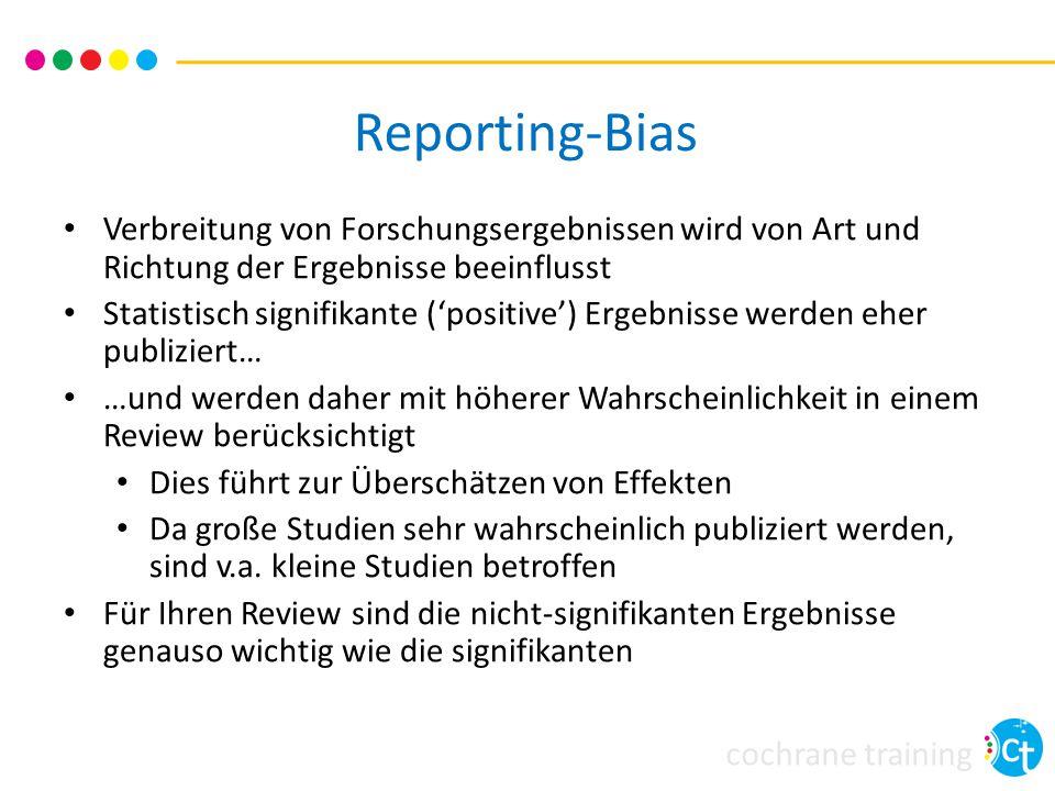 cochrane training Reporting-Bias Verbreitung von Forschungsergebnissen wird von Art und Richtung der Ergebnisse beeinflusst Statistisch signifikante (