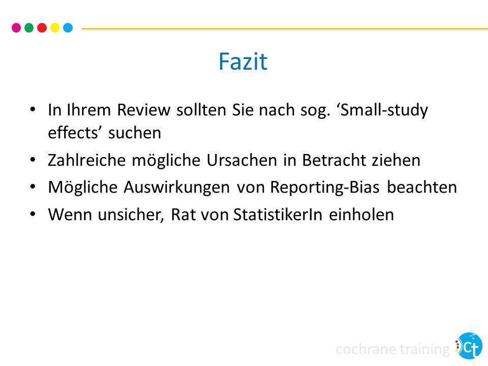 cochrane training Fazit In Ihrem Review sollten Sie nach sog. 'Small-study effects' suchen Zahlreiche mögliche Ursachen in Betracht ziehen Mögliche Au
