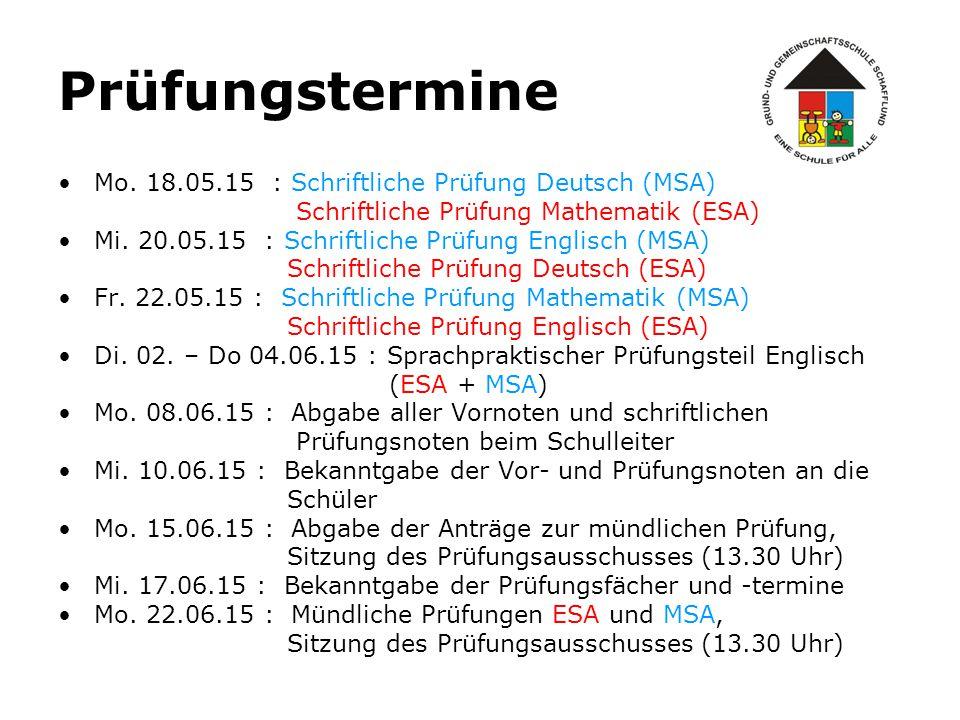 Prüfungstermine Mo. 18.05.15 : Schriftliche Prüfung Deutsch (MSA) Schriftliche Prüfung Mathematik (ESA) Mi. 20.05.15 : Schriftliche Prüfung Englisch (