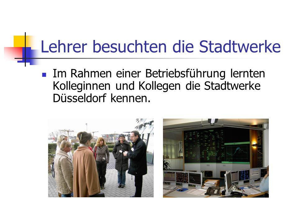 Lehrer besuchten die Stadtwerke Im Rahmen einer Betriebsführung lernten Kolleginnen und Kollegen die Stadtwerke Düsseldorf kennen.