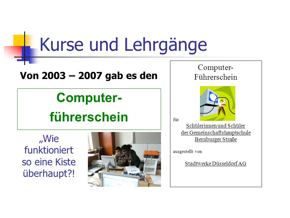 Kurse und Lehrgänge Computer- führerschein Computer- Führerschein für Schülerinnen und Schüler der Gemeinschaftshauptschule Bernburger Straße ausgeste