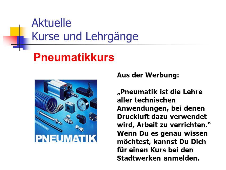 """Aktuelle Kurse und Lehrgänge Pneumatikkurs Aus der Werbung: """"Pneumatik ist die Lehre aller technischen Anwendungen, bei denen Druckluft dazu verwendet"""