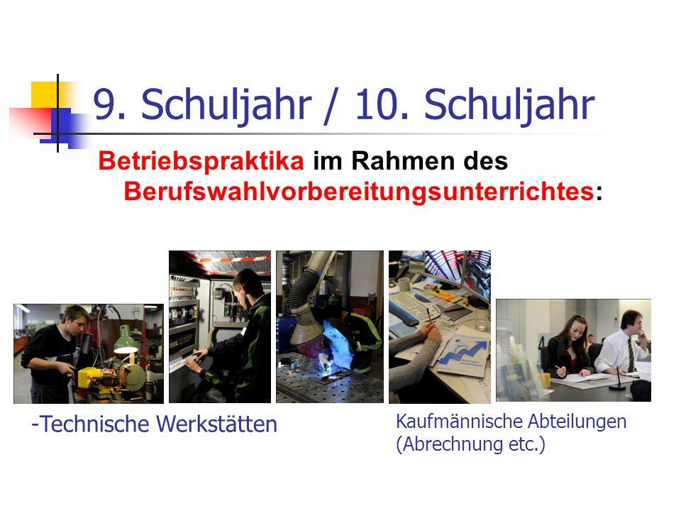 9. Schuljahr / 10. Schuljahr Betriebspraktika im Rahmen des Berufswahlvorbereitungsunterrichtes: -Technische Werkstätten Kaufmännische Abteilungen (Ab