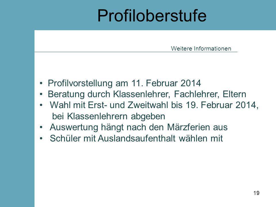 Profiloberstufe Weitere Informationen Profilvorstellung am 11. Februar 2014 Beratung durch Klassenlehrer, Fachlehrer, Eltern Wahl mit Erst- und Zweitw